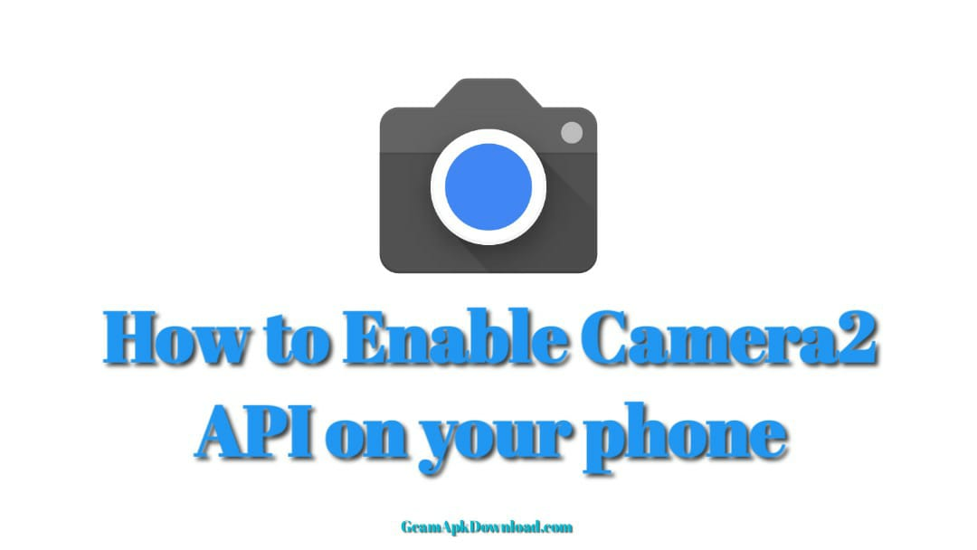 How To Enable Camera2 API On Any Android Phone