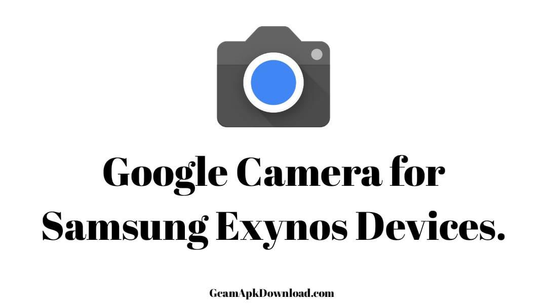 Google Camera for Samsung Exynos Phones : ZGCAM for Samsung Phones