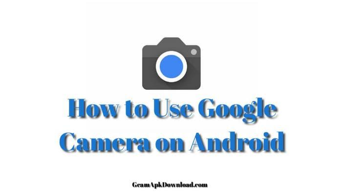 How do I use Google Camera on my Android phone