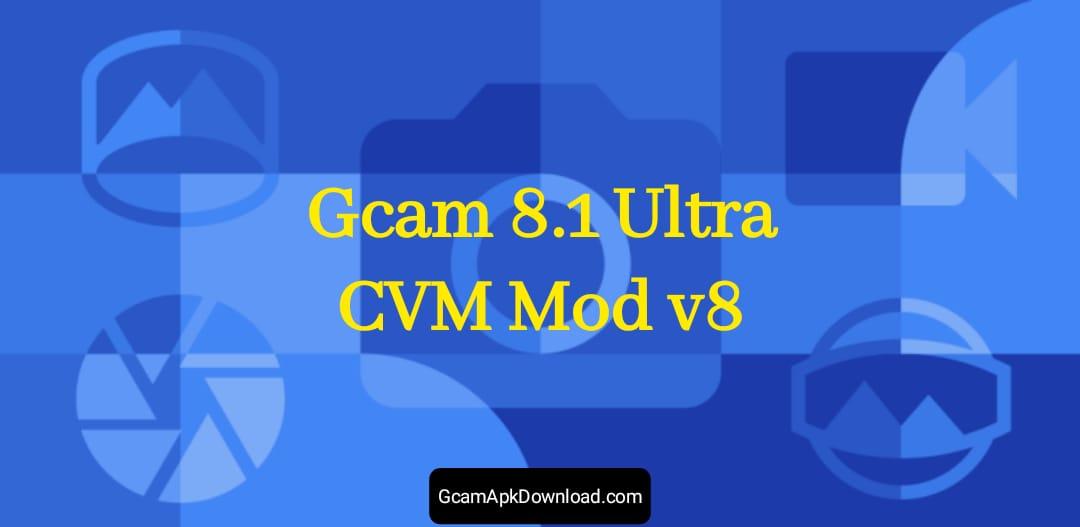 Download Gcam 8.1 Ultra CVM Mod v8 APK
