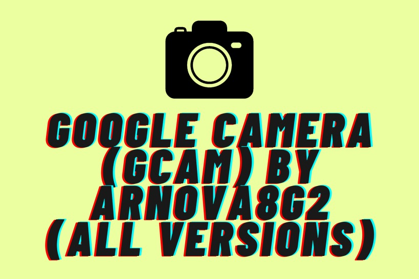Google Camera (Gcam) by Arnova8G2 (All versions)